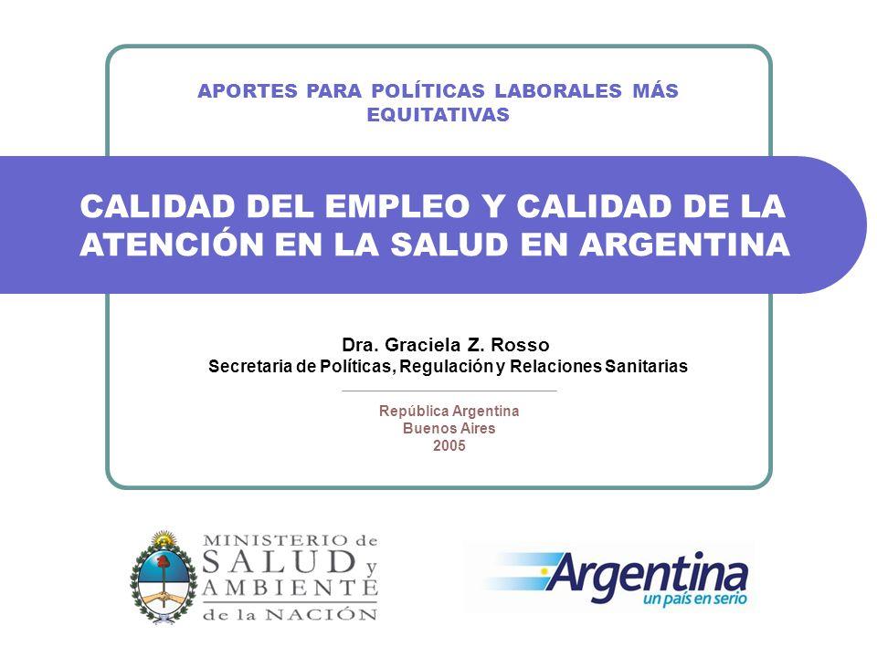 APORTES PARA POLÍTICAS LABORALES MÁS EQUITATIVAS Dra. Graciela Z. Rosso Secretaria de Políticas, Regulación y Relaciones Sanitarias República Argentin