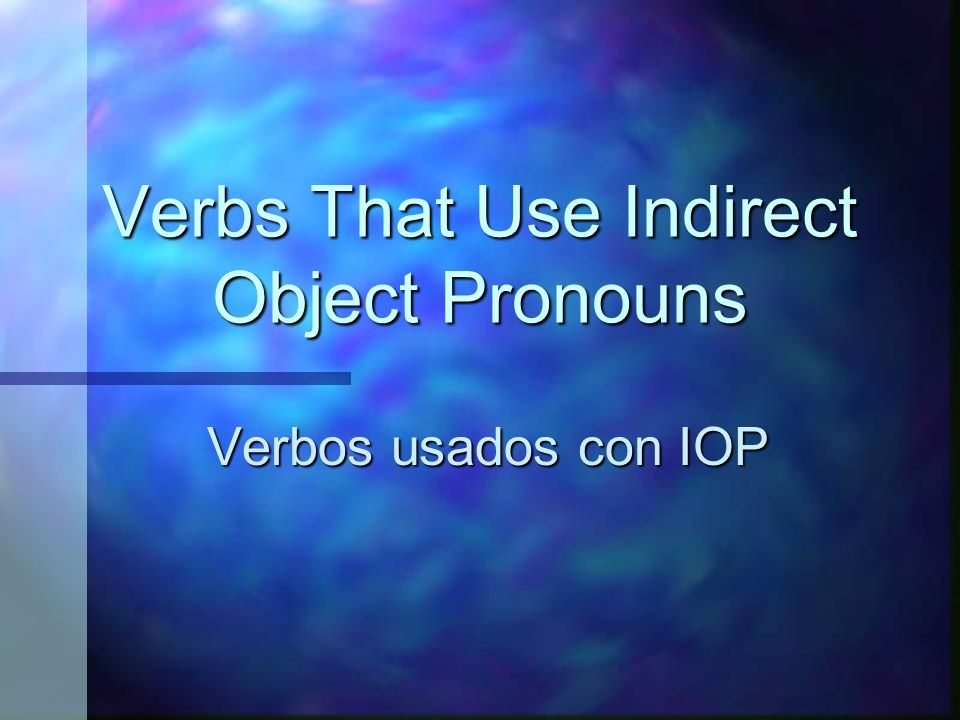 Verbs That Use Indirect Object Pronouns Verbos usados con IOP