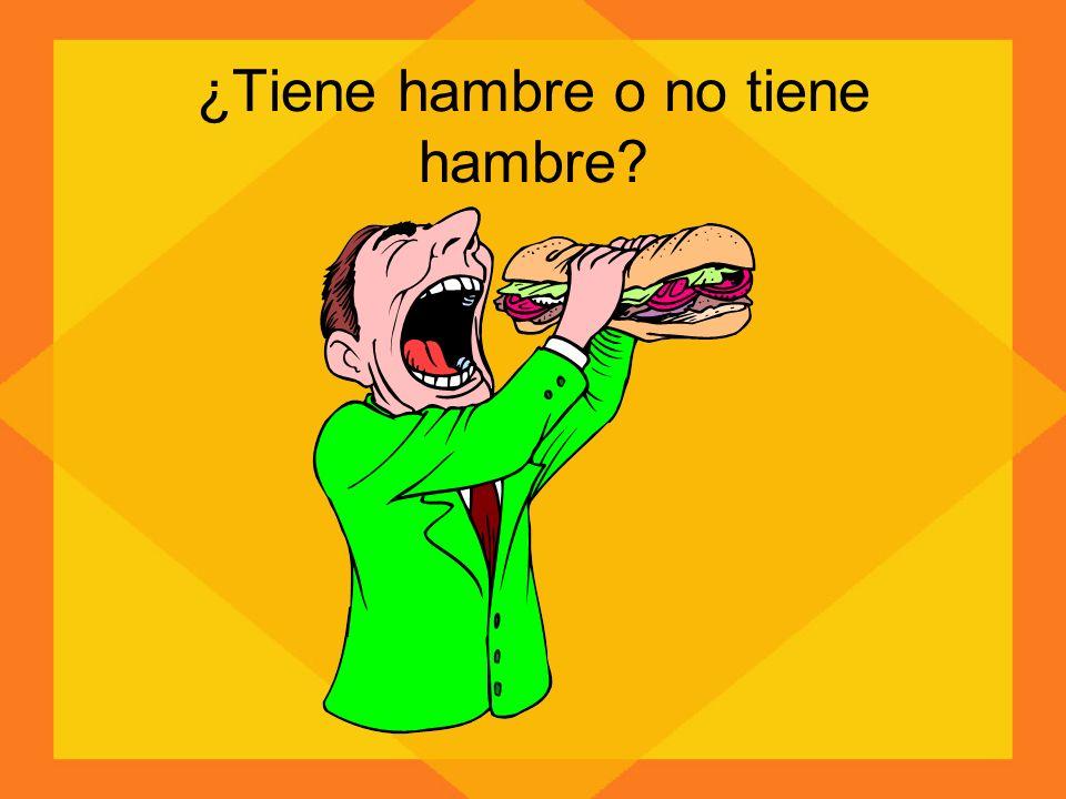 ¿Tiene hambre o no tiene hambre?