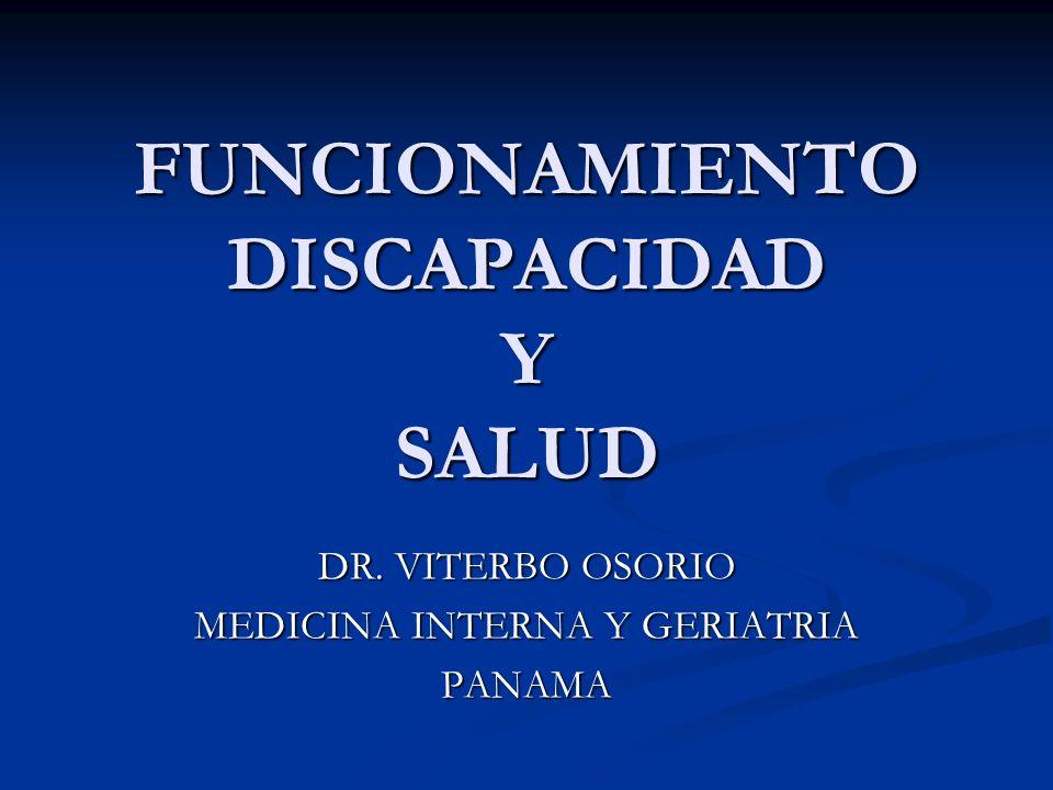 FUNCIONAMIENTO DISCAPACIDAD Y SALUD DR. VITERBO OSORIO MEDICINA INTERNA Y GERIATRIA PANAMA