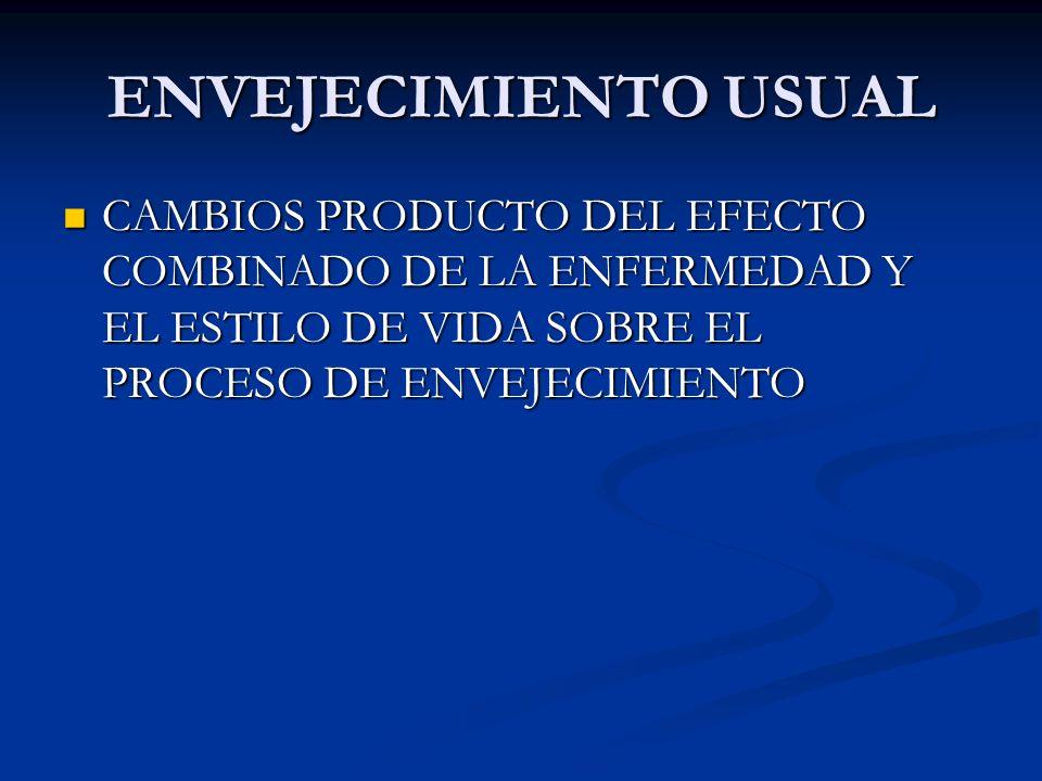 ENVEJECIMIENTO USUAL CAMBIOS PRODUCTO DEL EFECTO COMBINADO DE LA ENFERMEDAD Y EL ESTILO DE VIDA SOBRE EL PROCESO DE ENVEJECIMIENTO CAMBIOS PRODUCTO DE