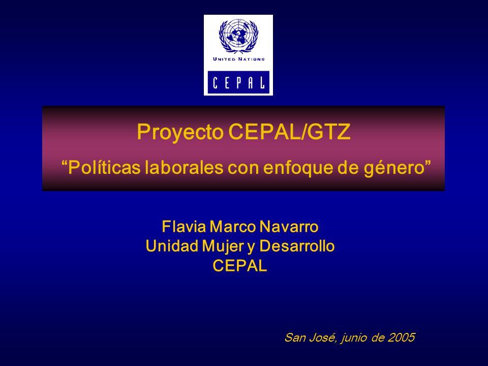 Proyecto CEPAL/GTZ Políticas laborales con enfoque de género Flavia Marco Navarro Unidad Mujer y Desarrollo CEPAL San José, junio de 2005
