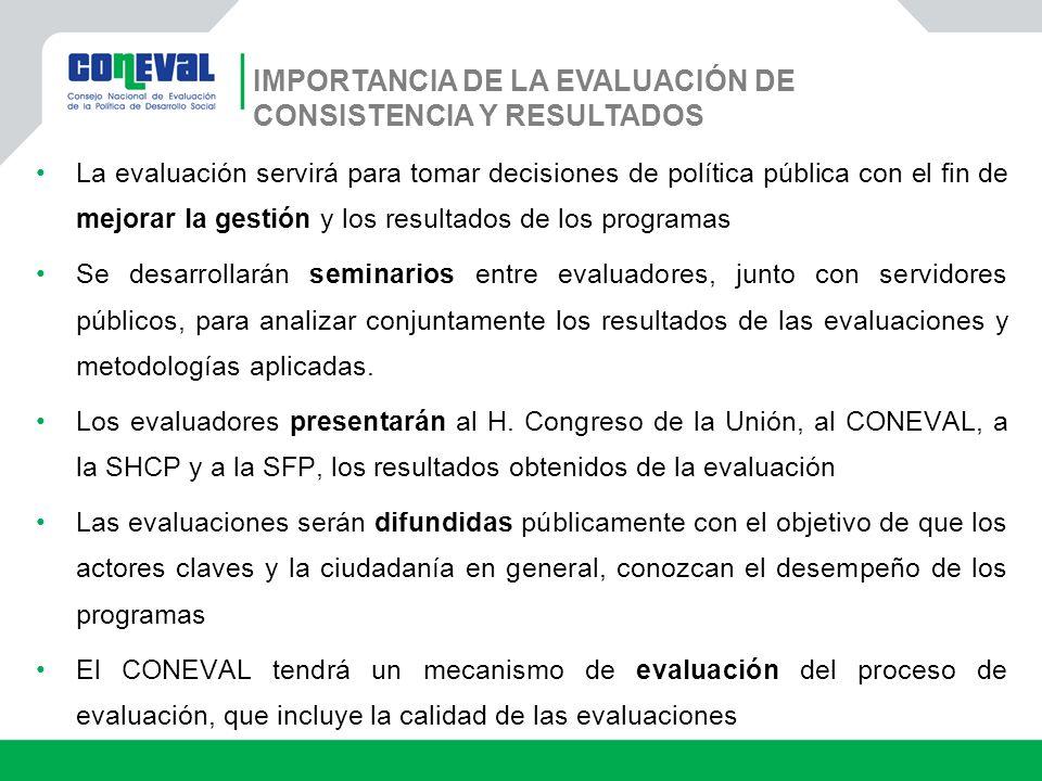 IMPORTANCIA DE LA EVALUACIÓN DE CONSISTENCIA Y RESULTADOS La evaluación servirá para tomar decisiones de política pública con el fin de mejorar la ges