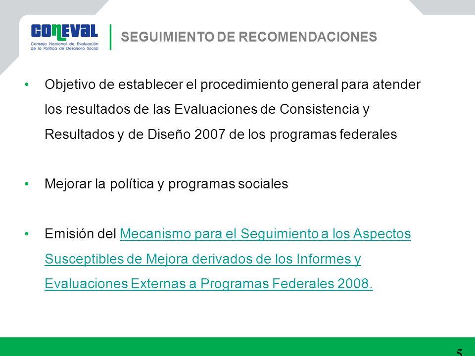 57 Objetivo de establecer el procedimiento general para atender los resultados de las Evaluaciones de Consistencia y Resultados y de Diseño 2007 de lo