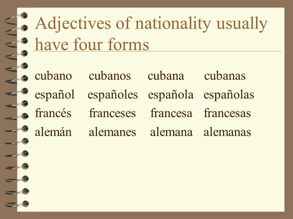 Adjectives of nationality usually have four forms cubano cubanos cubana cubanas español españoles española españolas francés franceses francesa francesas alemán alemanes alemana alemanas