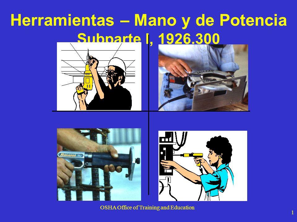 OSHA Office of Training and Education 2 Peligros Riesgos al utilizar herramientas de mano : 1.