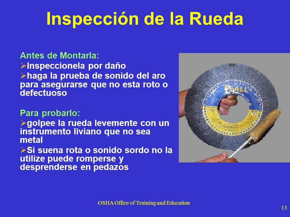 OSHA Office of Training and Education 13 Inspección de la Rueda Antes de Montarla: Inspeccionela por daño haga la prueba de sonido del aro para asegur