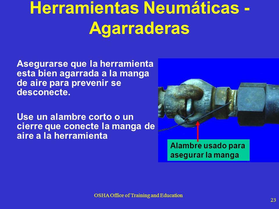OSHA Office of Training and Education 23 Herramientas Neumáticas - Agarraderas Asegurarse que la herramienta esta bien agarrada a la manga de aire par
