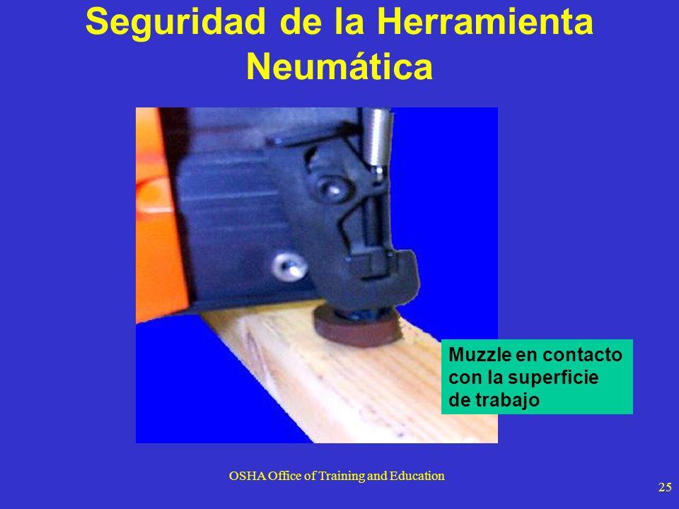 OSHA Office of Training and Education 25 Seguridad de la Herramienta Neumática Muzzle en contacto con la superficie de trabajo