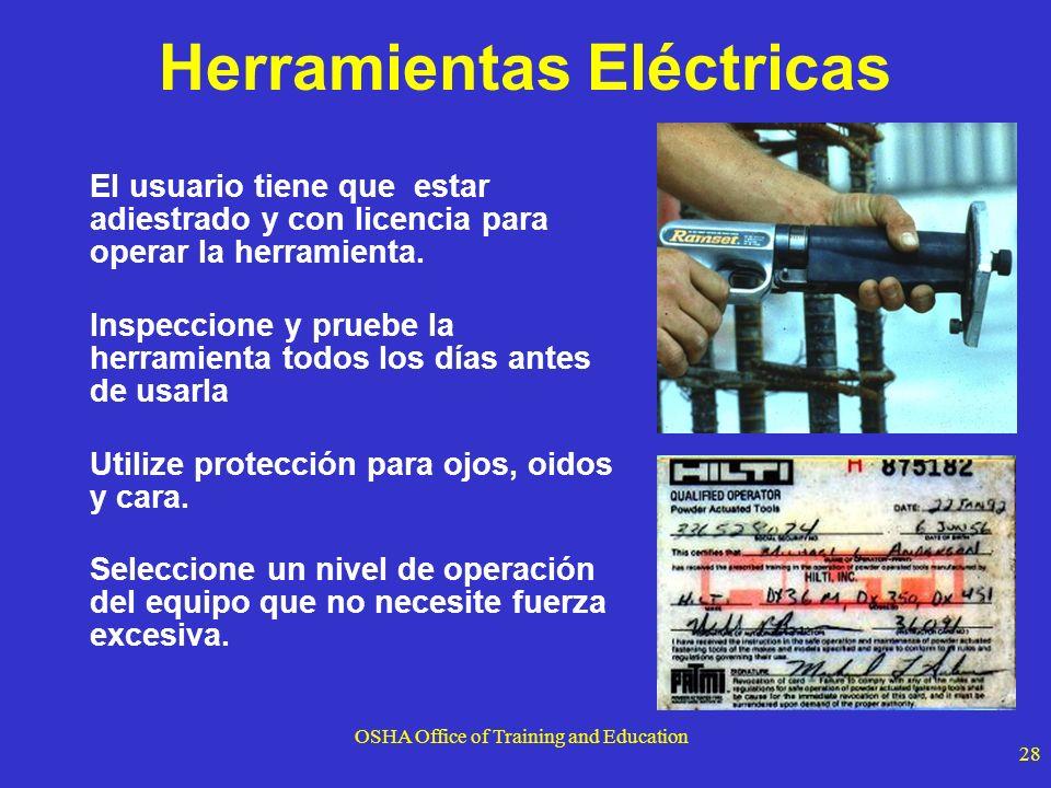 OSHA Office of Training and Education 28 Herramientas Eléctricas El usuario tiene que estar adiestrado y con licencia para operar la herramienta. Insp