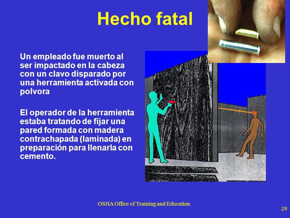 OSHA Office of Training and Education 29 Hecho fatal Un empleado fue muerto al ser impactado en la cabeza con un clavo disparado por una herramienta a