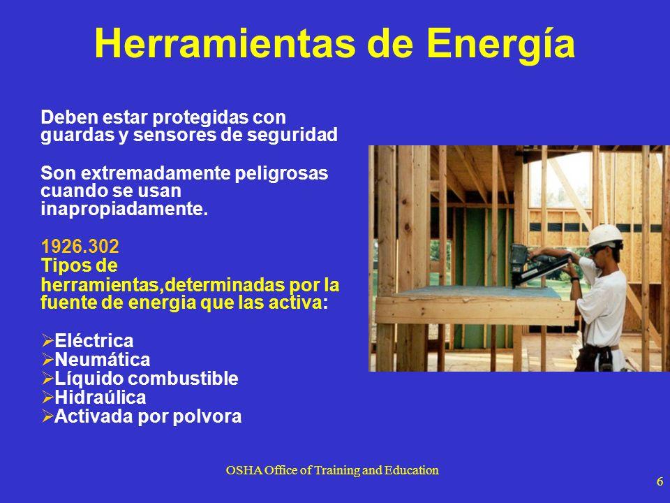 OSHA Office of Training and Education 6 Herramientas de Energía Deben estar protegidas con guardas y sensores de seguridad Son extremadamente peligros