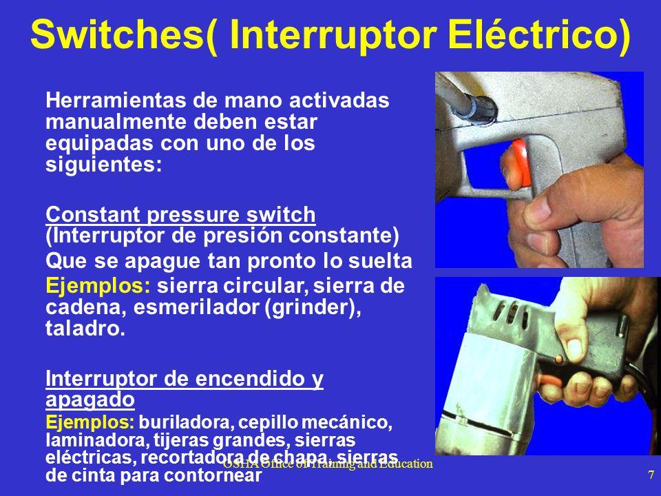 OSHA Office of Training and Education 7 Switches( Interruptor Eléctrico) Herramientas de mano activadas manualmente deben estar equipadas con uno de l