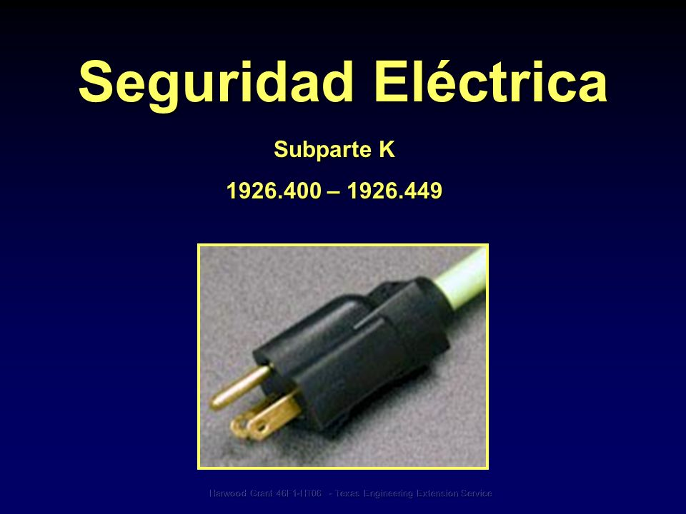Harwood Grant 46F1-HT06 - Texas Engineering Extension Service Factores de Riesgo Los accidentes eléctricos son provocados por una combinación de tres factores: 1.Un equipo y/o una instalación que no es segura 2.Lugares de trabajo que se han vuelto inseguros por el medio ambiente 3.Prácticas laborales sin seguridad