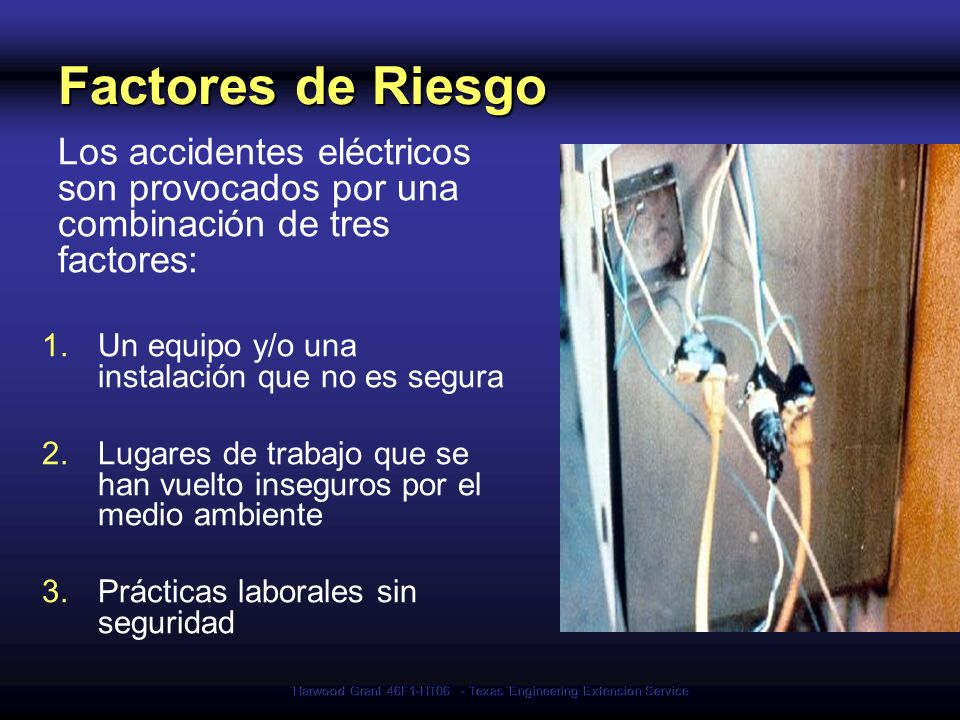 Harwood Grant 46F1-HT06 - Texas Engineering Extension Service Factores de Riesgo Los accidentes eléctricos son provocados por una combinación de tres