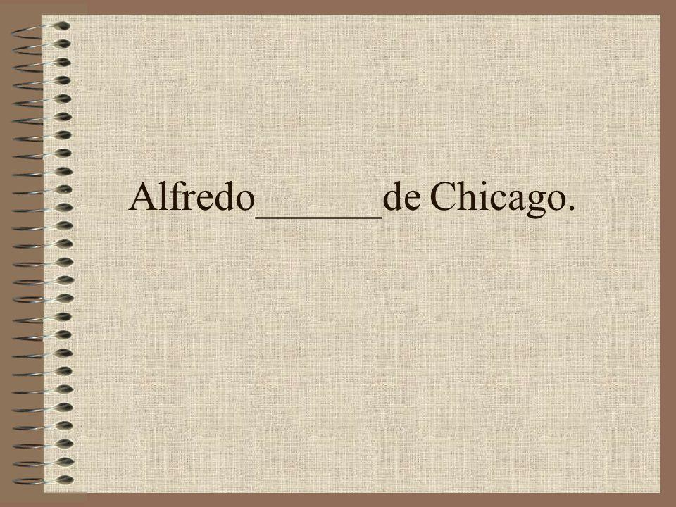 Alfredo______de Chicago.