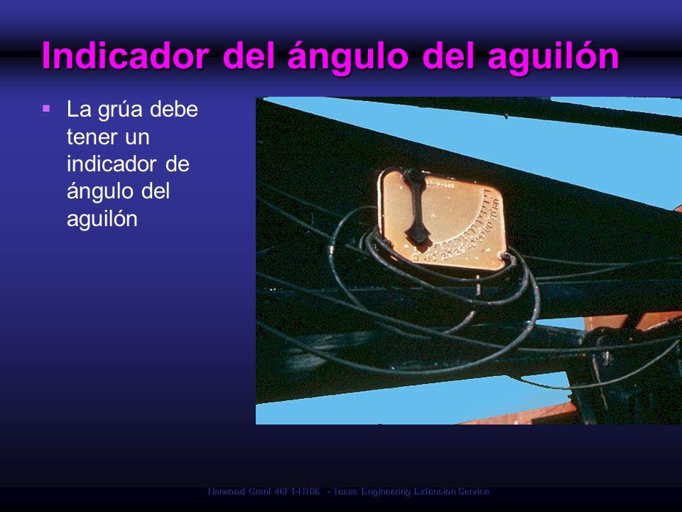 Harwood Grant 46F1-HT06 - Texas Engineering Extension Service Indicador del ángulo del aguilón La grúa debe tener un indicador de ángulo del aguilón