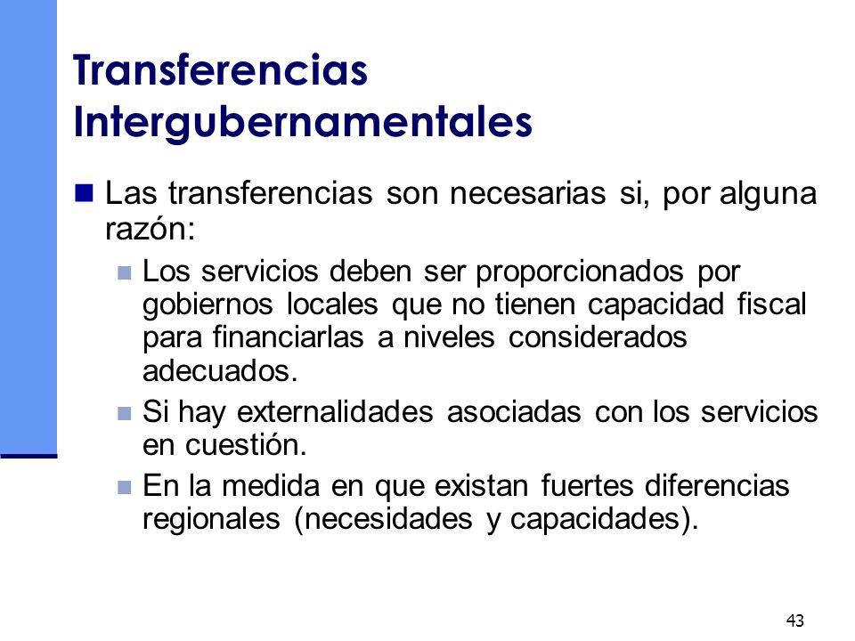 43 Transferencias Intergubernamentales Las transferencias son necesarias si, por alguna razón: Los servicios deben ser proporcionados por gobiernos lo