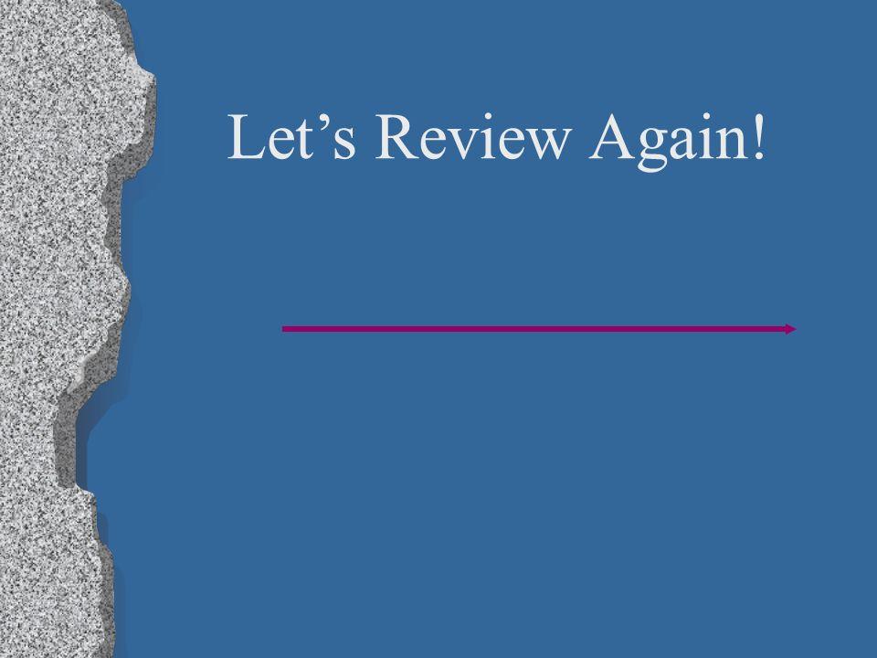 Lets Review Again!