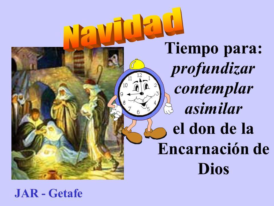 Tiempo para: profundizar contemplar asimilar el don de la Encarnación de Dios JAR - Getafe