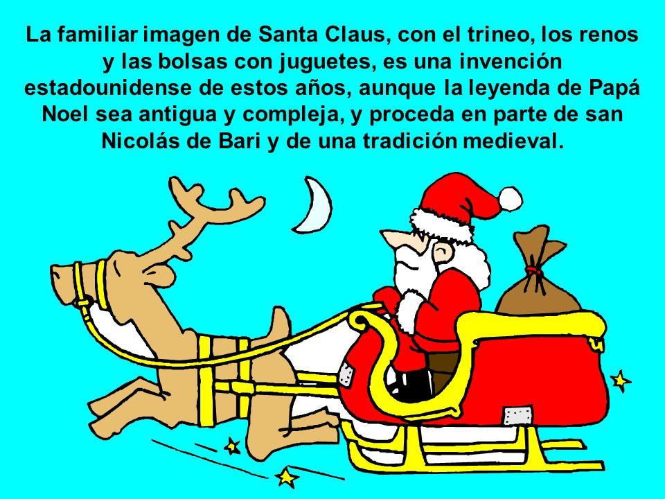 La familiar imagen de Santa Claus, con el trineo, los renos y las bolsas con juguetes, es una invención estadounidense de estos años, aunque la leyend