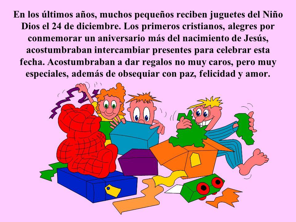 En los últimos años, muchos pequeños reciben juguetes del Niño Dios el 24 de diciembre. Los primeros cristianos, alegres por conmemorar un aniversario