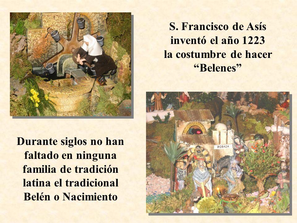 S. Francisco de Asís inventó el año 1223 la costumbre de hacer Belenes Durante siglos no han faltado en ninguna familia de tradición latina el tradici