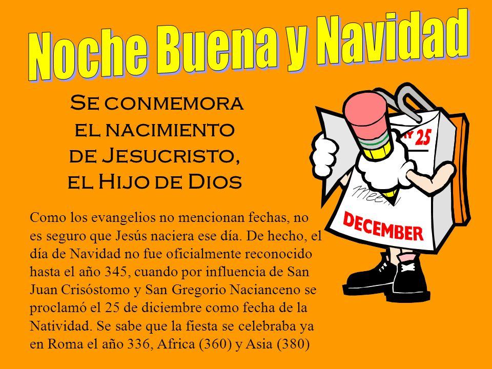 Se conmemora el nacimiento de Jesucristo, el Hijo de Dios Como los evangelios no mencionan fechas, no es seguro que Jesús naciera ese día. De hecho, e