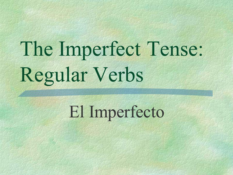 The Imperfect Tense: Regular Verbs El Imperfecto