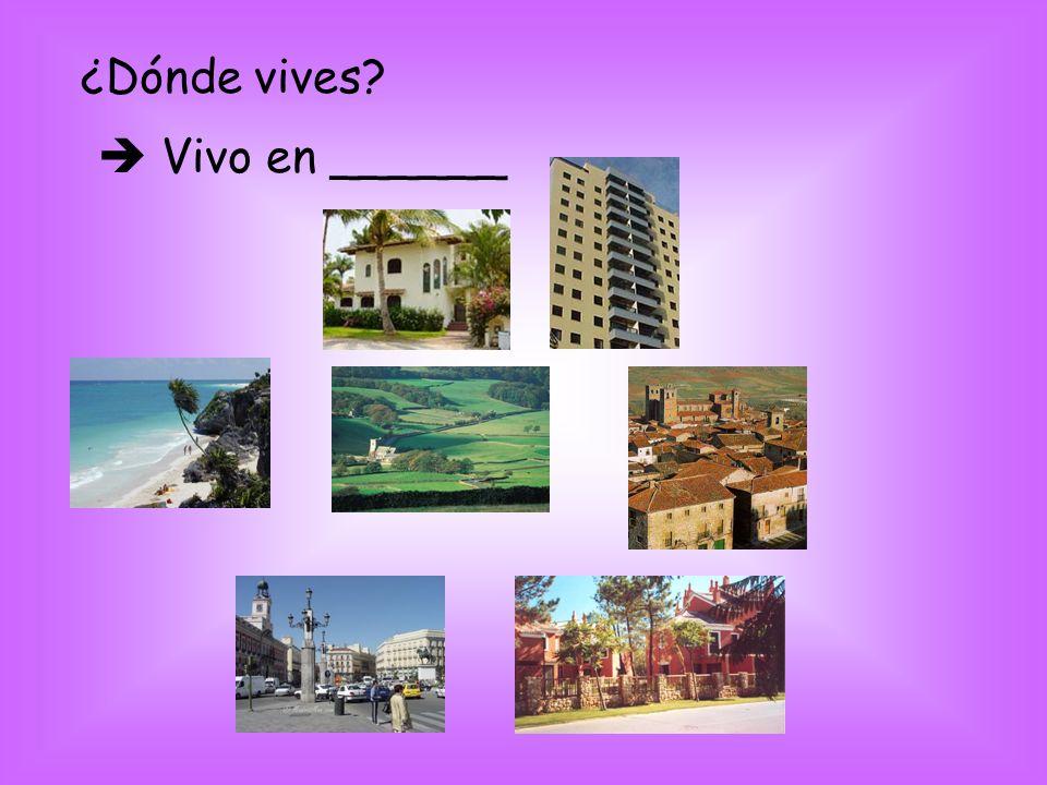 ¿Dónde vives? Vivo en ______