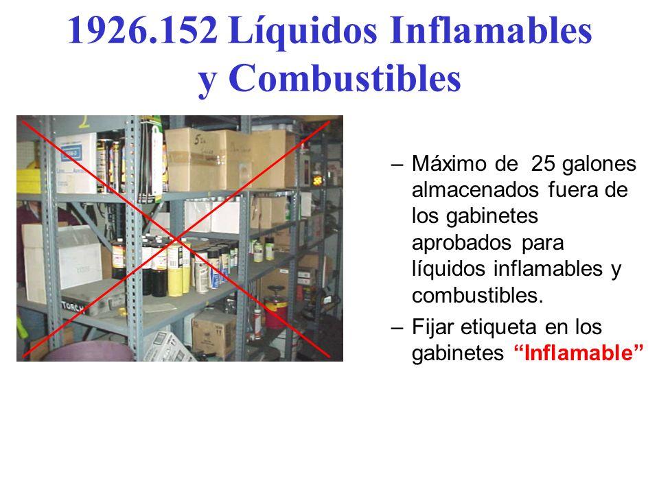 1926.152 Líquidos Combustibles e Inflamables Se requiere que líquidos inflamables en cantidad > de 1 galón se mantenga en un recipiente aprobado de se