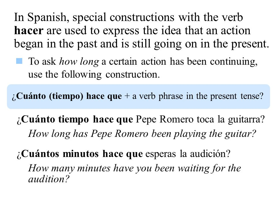 In Spanish, special constructions with the verb hacer are used to express the idea that an action began in the past and is still going on in the prese