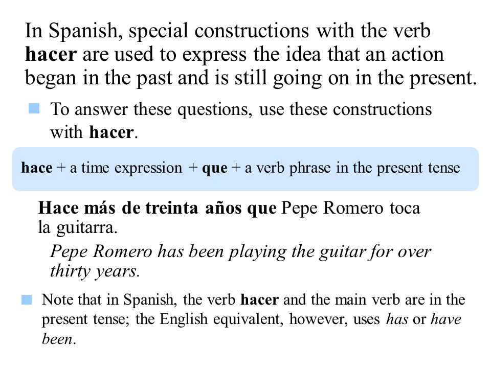 Hacer para referirse a eventos pasados To tell how long ago an action or event occurred in Spanish you will use a similar construction.