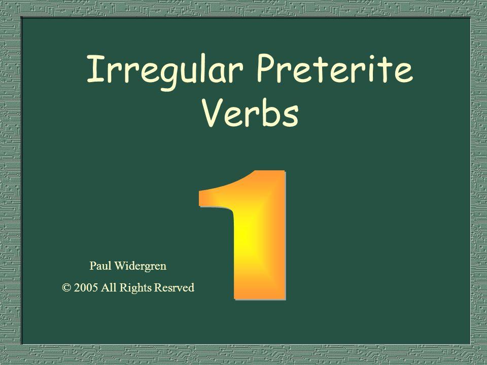 Irregular Preterite Verbs Paul Widergren © 2005 All Rights Resrved