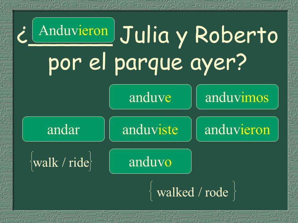 ¿______ Julia y Roberto por el parque ayer? anduveanduvimos andaranduvisteanduvieron anduvo Anduvieron walk / ride walked / rode