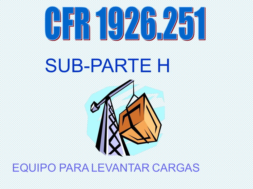 EQUIPO PARA LEVANTAR CARGAS SUB-PARTE H