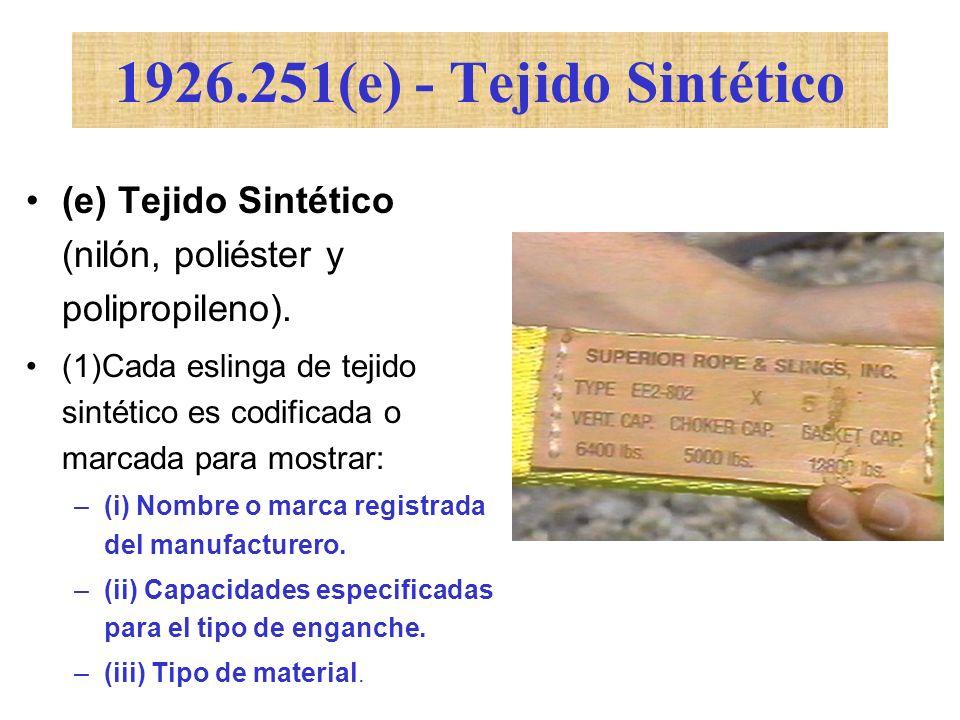 (e) Tejido Sintético (nilón, poliéster y polipropileno). (1)Cada eslinga de tejido sintético es codificada o marcada para mostrar: –(i) Nombre o marca