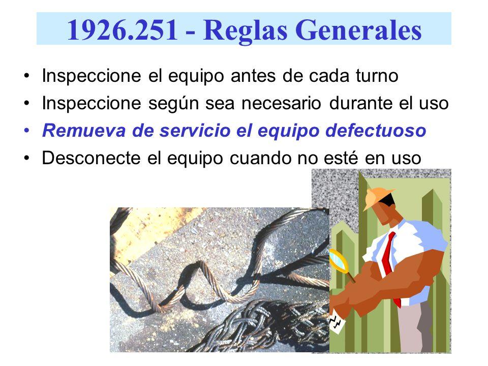 1926.251 - Reglas Generales Inspeccione el equipo antes de cada turno Inspeccione según sea necesario durante el uso Remueva de servicio el equipo def