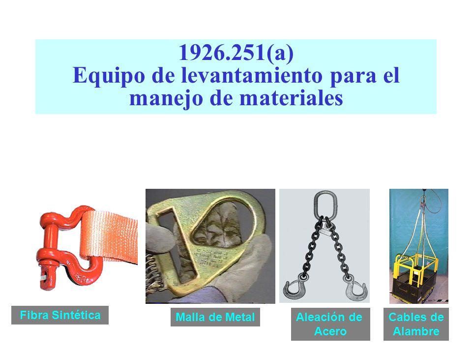 1926.251(a) Equipo de levantamiento para el manejo de materiales Fibra Sintética Malla de MetalAleación de Acero Cables de Alambre
