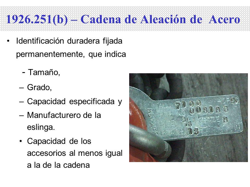 1926.251(b) – Cadena de Aleación de Acero Identificación duradera fijada permanentemente, que indica - Tamaño, –Grado, –Capacidad especificada y –Manu