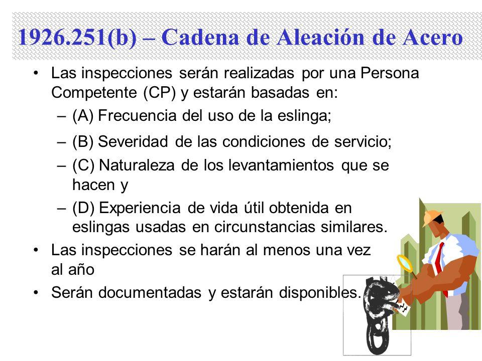 Las inspecciones serán realizadas por una Persona Competente (CP) y estarán basadas en: –(A) Frecuencia del uso de la eslinga; –(B) Severidad de las c