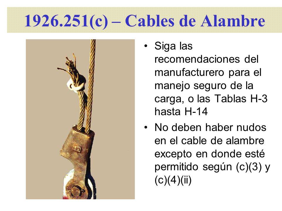 Siga las recomendaciones del manufacturero para el manejo seguro de la carga, o las Tablas H-3 hasta H-14 No deben haber nudos en el cable de alambre