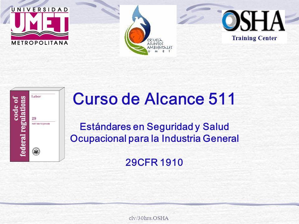 clv/30hrs.OSHA Instructores Curso 511 13 al 16 de febrero 2006 Carmen Vázquez Migdalia Ruíz Guillermo Morales OSHA OUTREACH TRAINERS Training Center