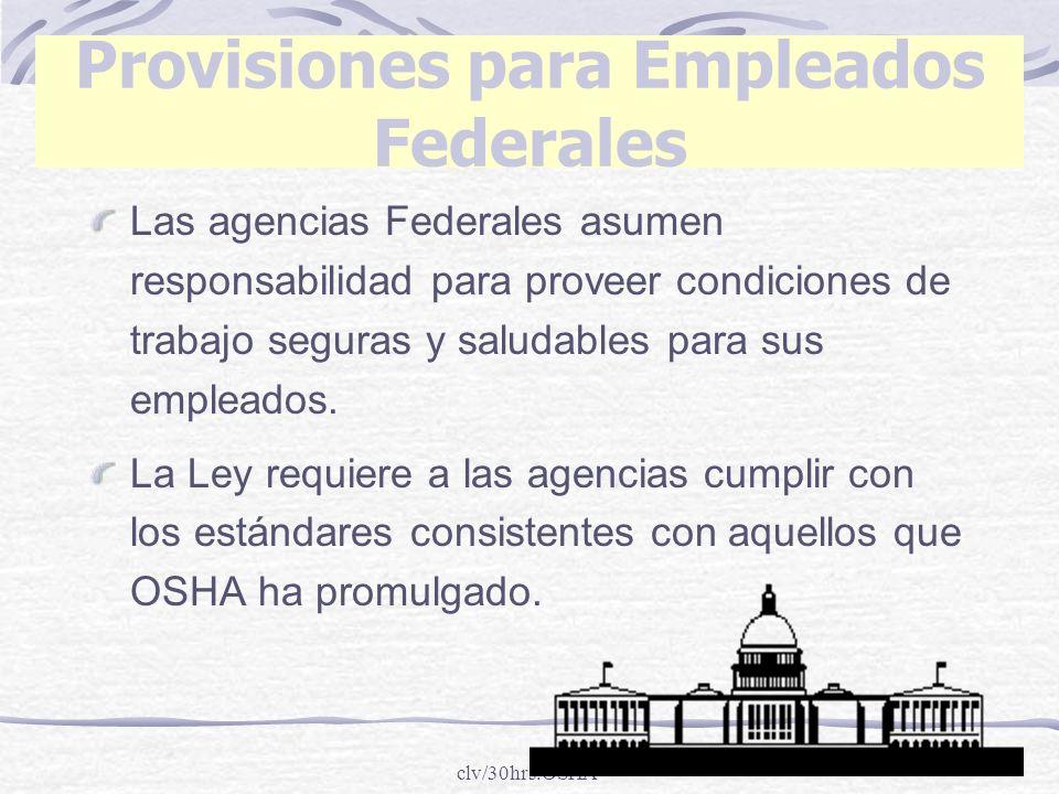 clv/30hrs.OSHA Provisiones para Empleados Federales Las agencias Federales asumen responsabilidad para proveer condiciones de trabajo seguras y saluda