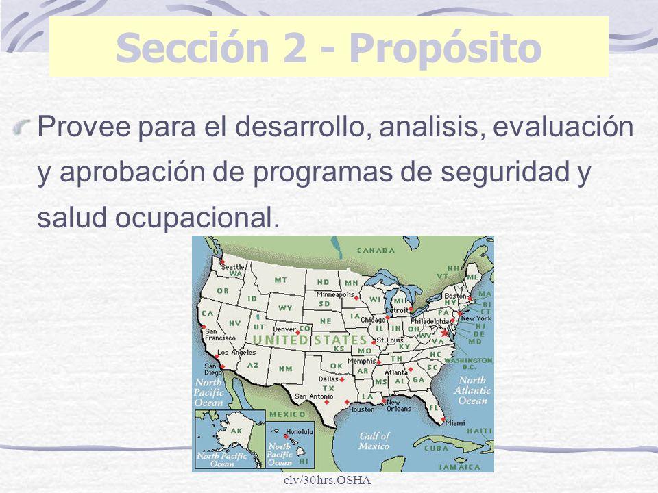clv/30hrs.OSHA Provee para el desarrollo, analisis, evaluación y aprobación de programas de seguridad y salud ocupacional. Sección 2 - Propósito
