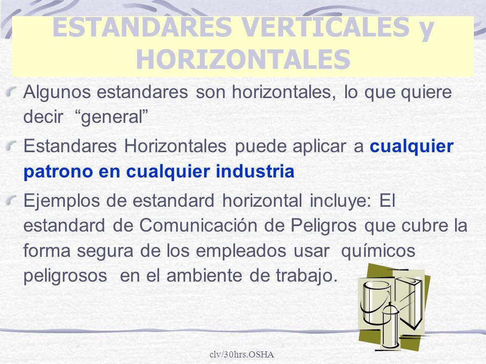 clv/30hrs.OSHA ESTANDARES VERTICALES y HORIZONTALES Algunos estandares son horizontales, lo que quiere decir general Estandares Horizontales puede apl