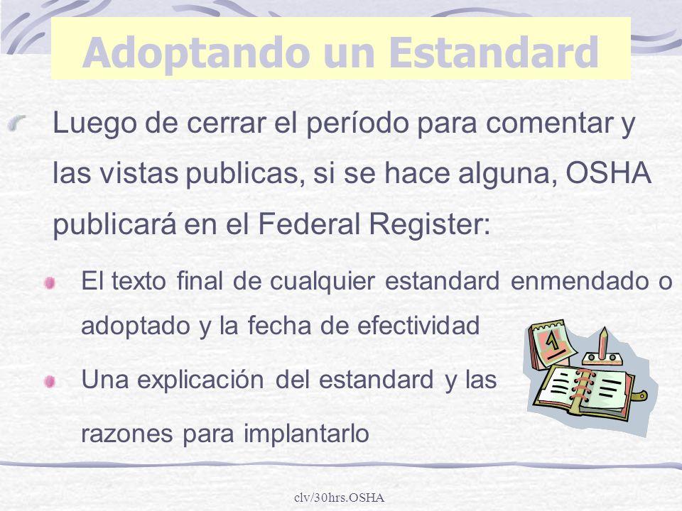 clv/30hrs.OSHA Adoptando un Estandard Luego de cerrar el período para comentar y las vistas publicas, si se hace alguna, OSHA publicará en el Federal