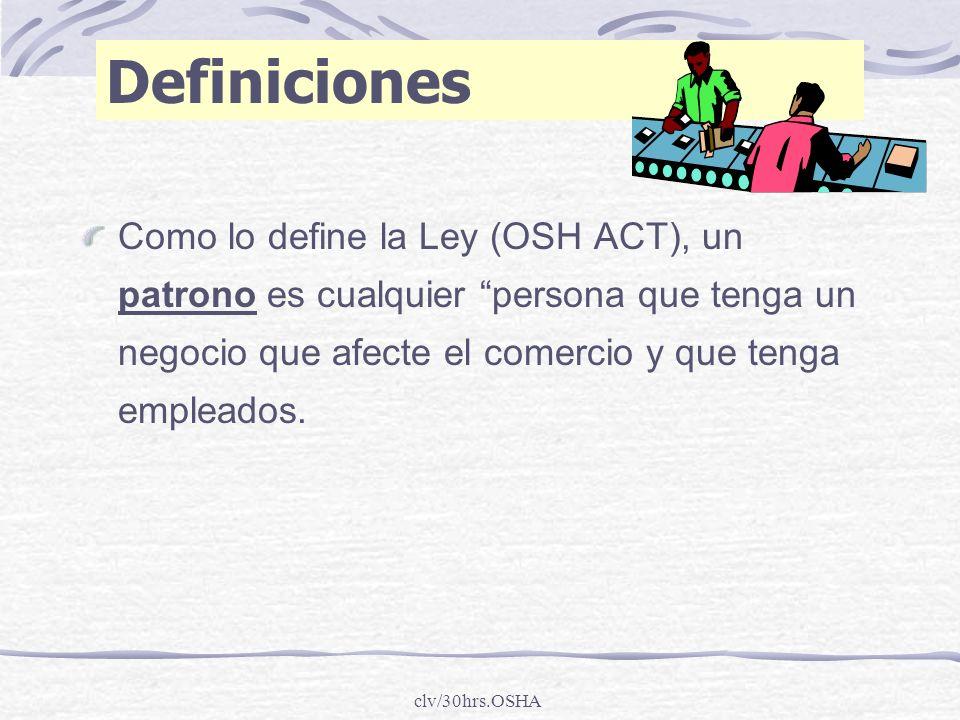 clv/30hrs.OSHA Definiciones Como lo define la Ley (OSH ACT), un patrono es cualquier persona que tenga un negocio que afecte el comercio y que tenga e