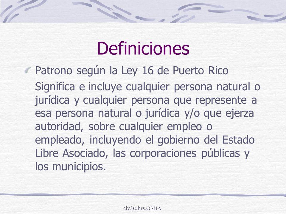 clv/30hrs.OSHA Definiciones Patrono según la Ley 16 de Puerto Rico Significa e incluye cualquier persona natural o jurídica y cualquier persona que re
