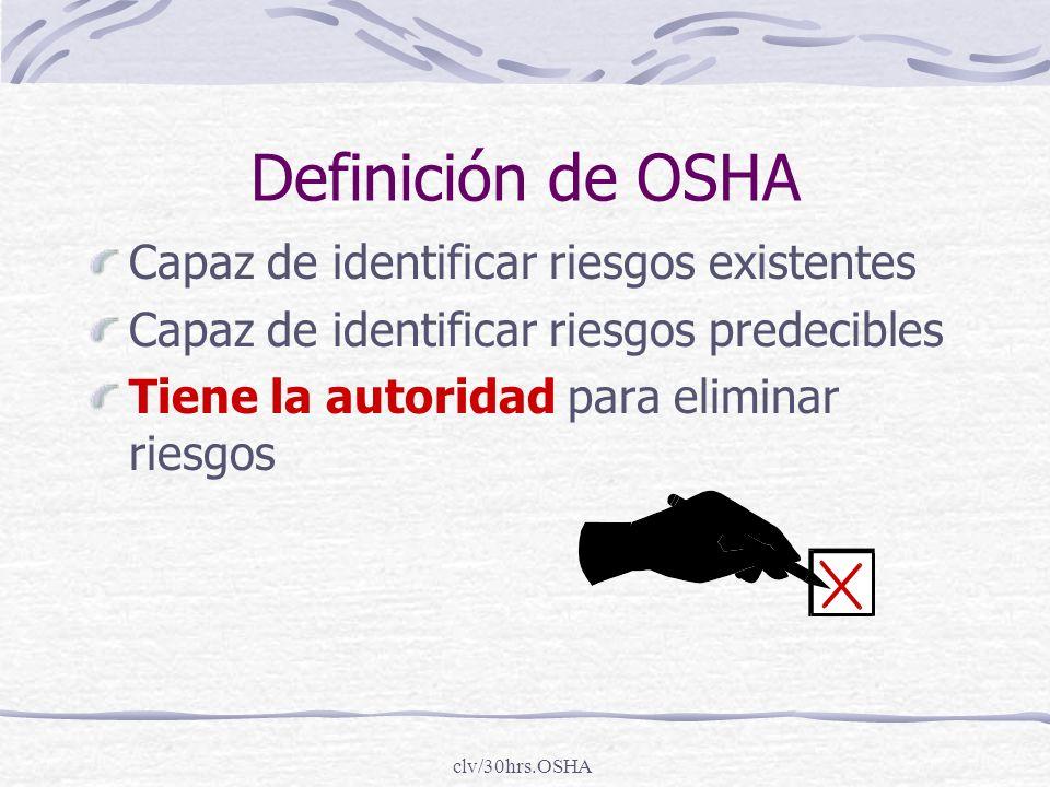 clv/30hrs.OSHA Definición de OSHA Capaz de identificar riesgos existentes Capaz de identificar riesgos predecibles Tiene la autoridad para eliminar ri